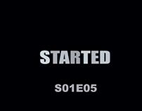STARTED S01E05