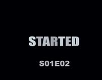 STARTED S01E02
