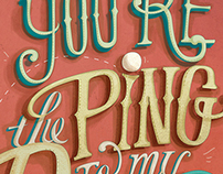 You're the ping to my pong