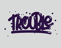 TROUBLE // Lettering