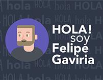 Hola! Soy Felipe Gaviria! Hi! I'm Felipe Gaviria!