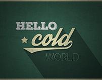 Hello Cold World