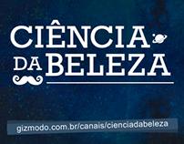 CANAL CIÊNCIA DA BELEZA - GIZMODO BRASIL