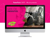 Apresentação PowerPoint | WTF - Mix de produtos
