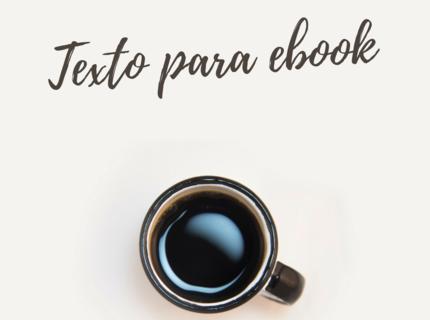 Texto para Ebook com 2000, 3000 ou 5000 palavras.
